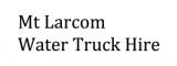 Mt Larcom Water Truck Hire